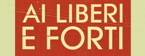 Ai liberi e forti